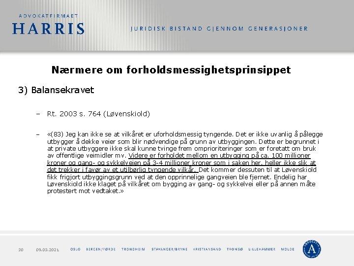 Nærmere om forholdsmessighetsprinsippet 3) Balansekravet – Rt. 2003 s. 764 (Løvenskiold) – 30 «(83)