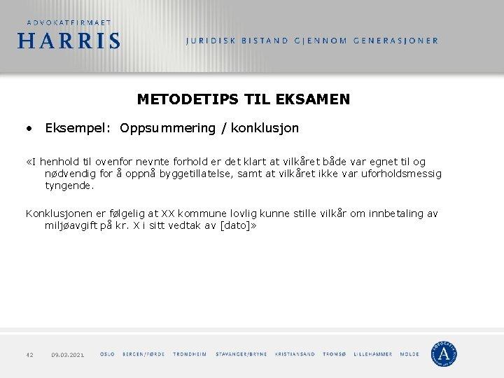 METODETIPS TIL EKSAMEN • Eksempel: Oppsummering / konklusjon «I henhold til ovenfor nevnte forhold