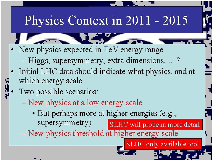 Physics Context in 2011 - 2015 • New physics expected in Te. V energy