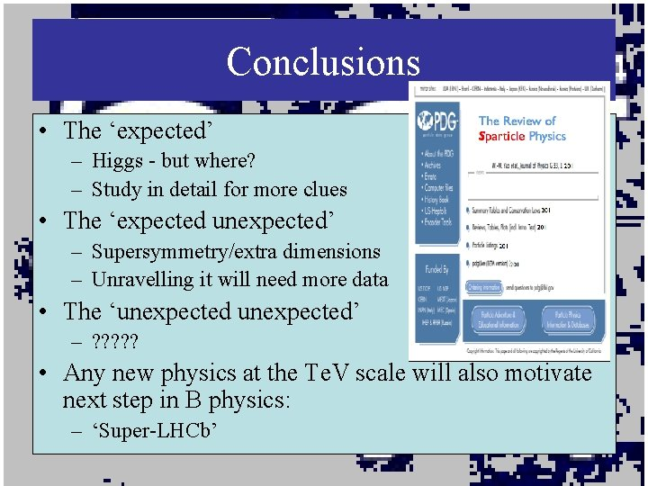 Conclusions • The 'expected' – Higgs - but where? – Study in detail for
