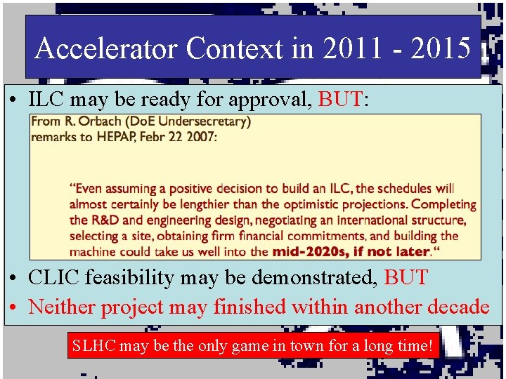 Accelerator Context in 2011 - 2015 • ILC may be ready for approval, BUT: