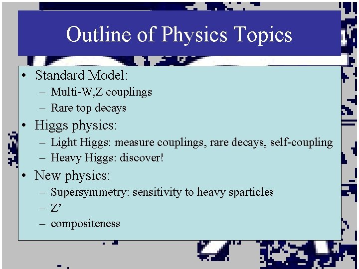 Outline of Physics Topics • Standard Model: – Multi-W, Z couplings – Rare top