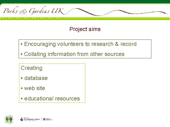 Project aims • Encouraging volunteers to research & record • Collating information from other