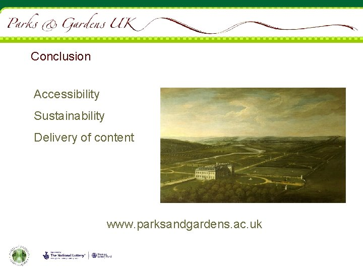 Conclusion Accessibility Sustainability Delivery of content www. parksandgardens. ac. uk