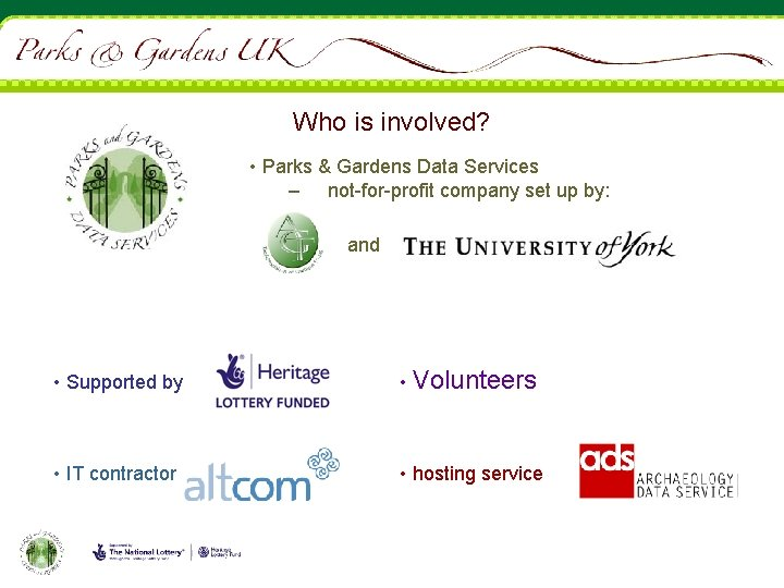 Who is involved? • Parks & Gardens Data Services – not-for-profit company set up