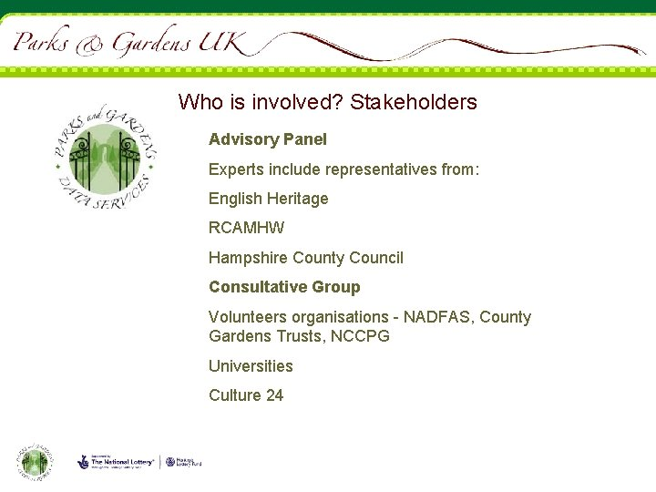 Who is involved? Stakeholders Advisory Panel Experts include representatives from: English Heritage RCAMHW Hampshire