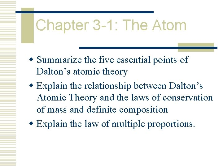 Chapter 3 -1: The Atom w Summarize the five essential points of Dalton's atomic