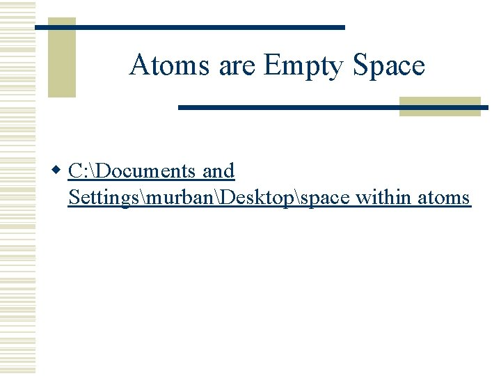 Atoms are Empty Space w C: Documents and SettingsmurbanDesktopspace within atoms