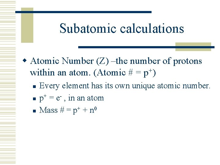 Subatomic calculations w Atomic Number (Z) –the number of protons within an atom. (Atomic