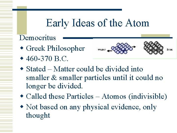 Early Ideas of the Atom Democritus w Greek Philosopher w 460 -370 B. C.
