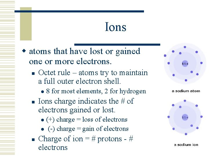 Ions w atoms that have lost or gained one or more electrons. n Octet