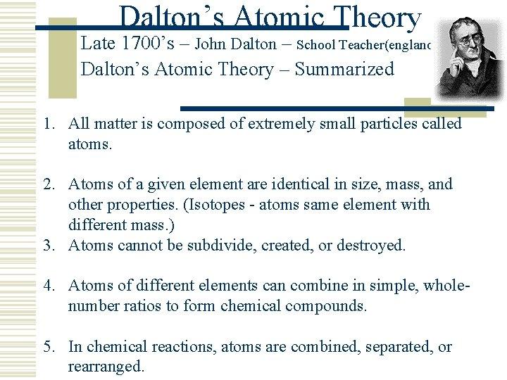 Dalton's Atomic Theory Late 1700's – John Dalton – School Teacher(england) Dalton's Atomic Theory