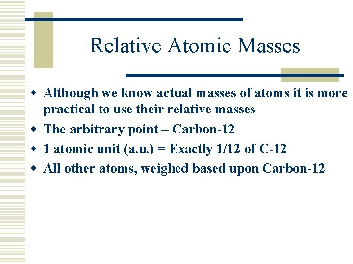Relative Atomic Masses w Although we know actual masses of atoms it is more