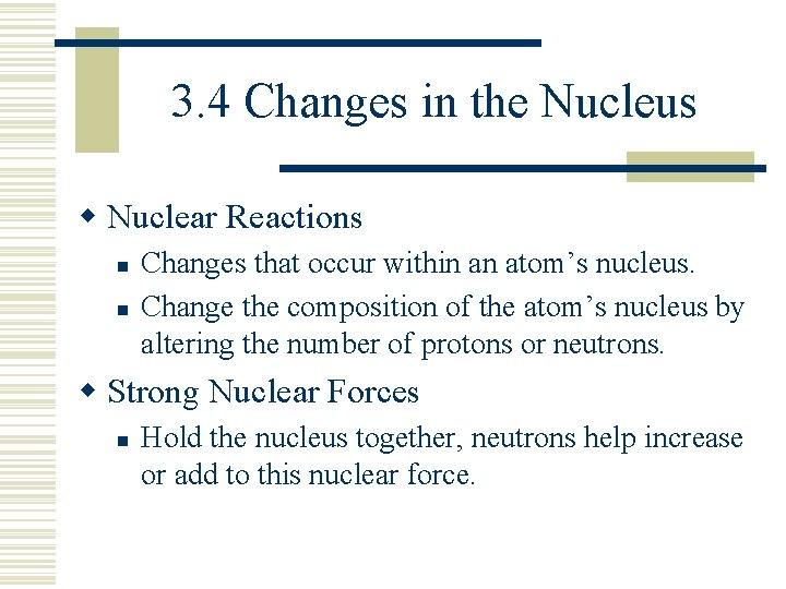3. 4 Changes in the Nucleus w Nuclear Reactions n n Changes that occur