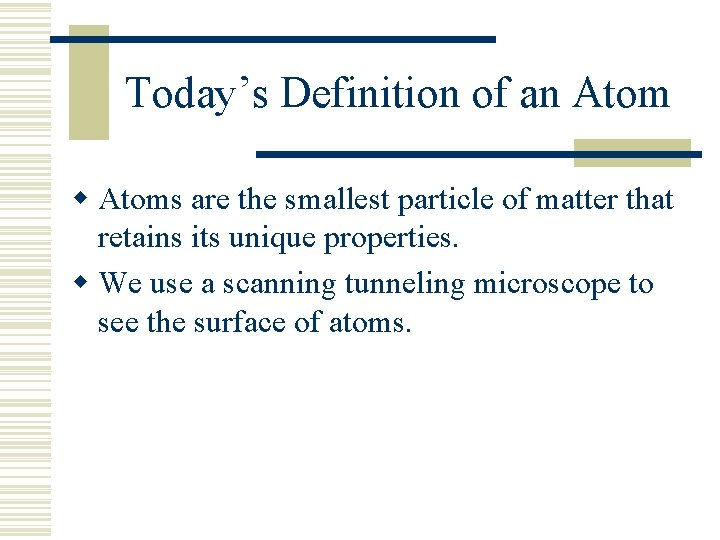 Today's Definition of an Atom w Atoms are the smallest particle of matter that