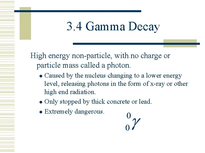 3. 4 Gamma Decay High energy non-particle, with no charge or particle mass called