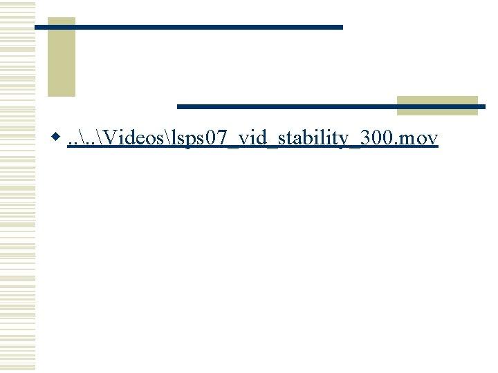 w. . Videoslsps 07_vid_stability_300. mov