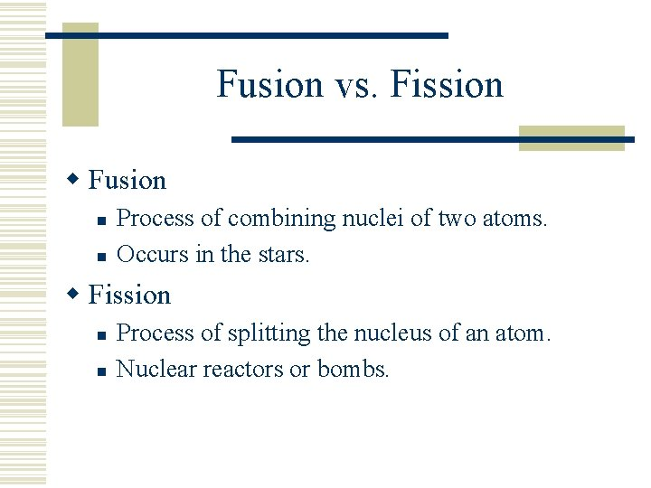 Fusion vs. Fission w Fusion n n Process of combining nuclei of two atoms.
