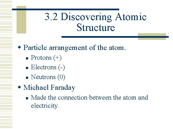 3. 2 Discovering Atomic Structure w Particle arrangement of the atom. n n n