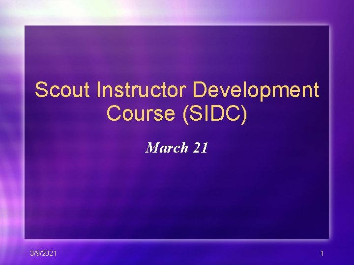 Scout Instructor Development Course (SIDC) March 21 3/9/2021 1