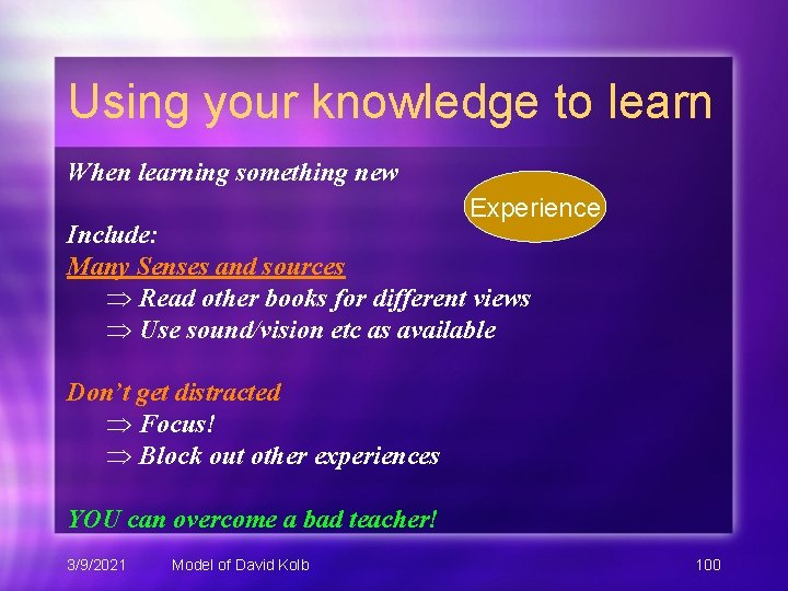 Using your knowledge to learn When learning something new Experience Include: Many Senses and
