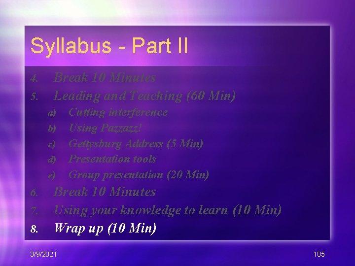 Syllabus - Part II 4. 5. Break 10 Minutes Leading and Teaching (60 Min)