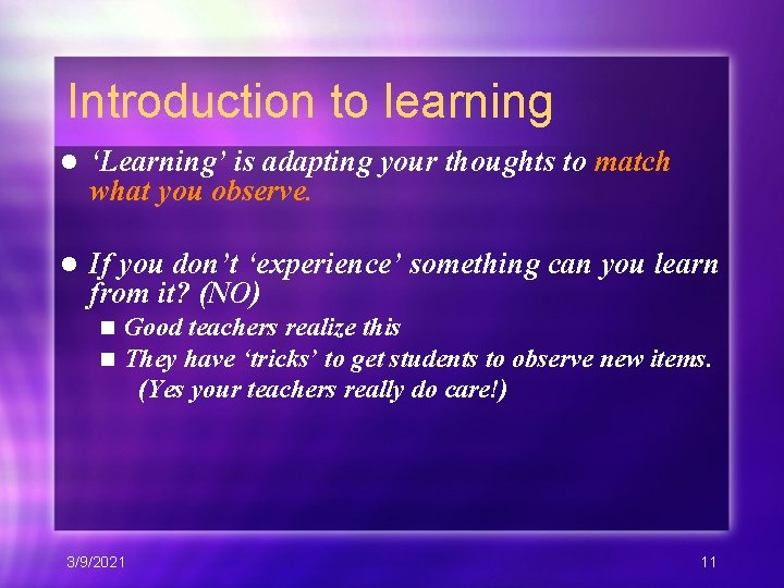 Introduction to learning l 'Learning' is adapting your thoughts to match what you observe.