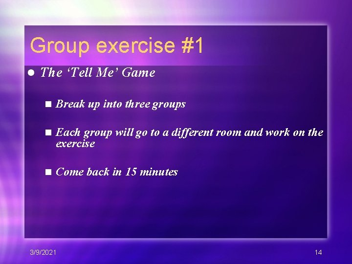 Group exercise #1 l The 'Tell Me' Game n Break up into three groups