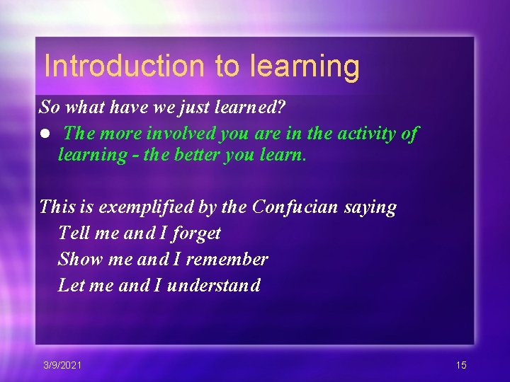 Introduction to learning So what have we just learned? l The more involved you