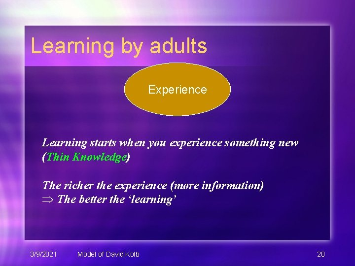 Learning by adults Experience Learning starts when you experience something new (Thin Knowledge) The