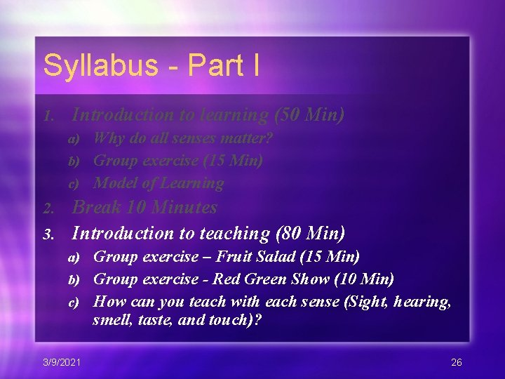 Syllabus - Part I 1. Introduction to learning (50 Min) Why do all senses