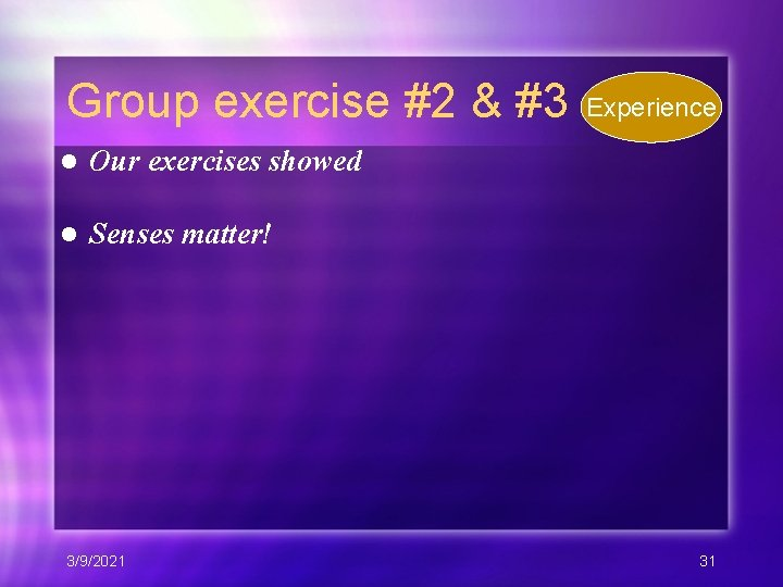Group exercise #2 & #3 l Our exercises showed l Senses matter! 3/9/2021 Experience