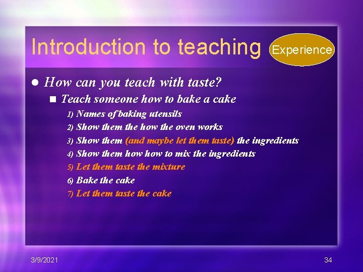 Introduction to teaching l Experience How can you teach with taste? n Teach someone
