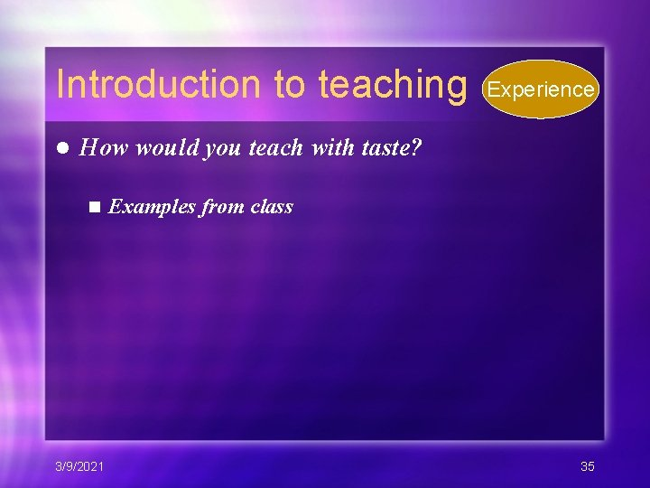 Introduction to teaching l Experience How would you teach with taste? n 3/9/2021 Examples