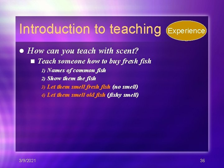 Introduction to teaching l Experience How can you teach with scent? n Teach someone