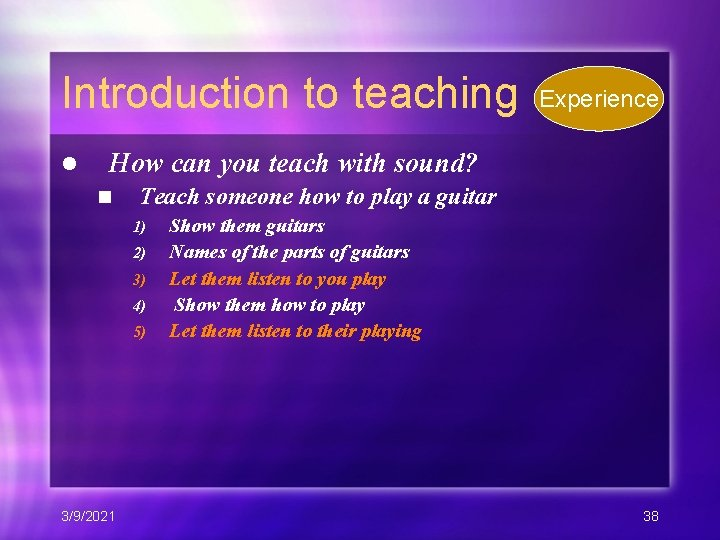 Introduction to teaching l Experience How can you teach with sound? n Teach someone