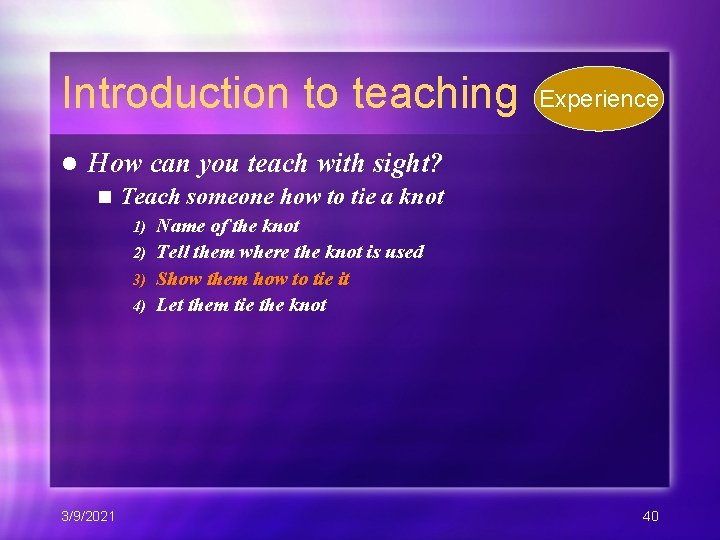 Introduction to teaching l Experience How can you teach with sight? n Teach someone