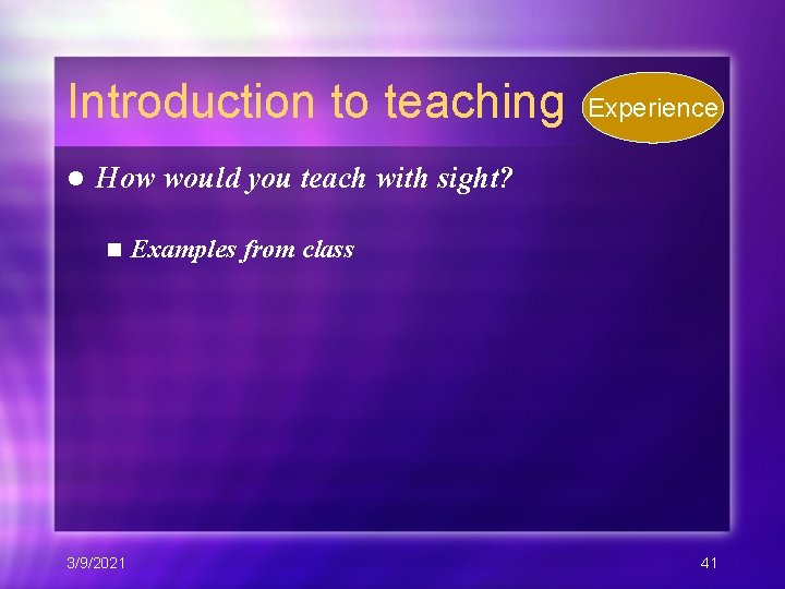Introduction to teaching l Experience How would you teach with sight? n 3/9/2021 Examples