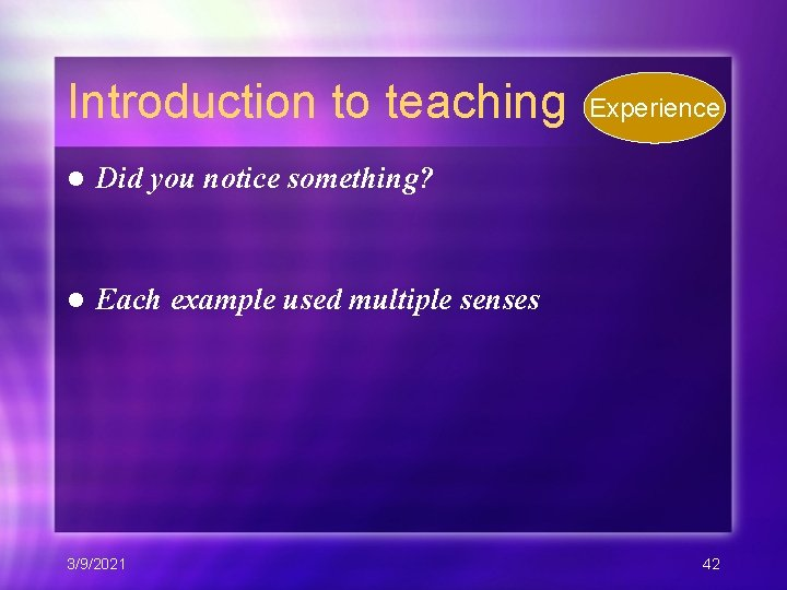 Introduction to teaching l Did you notice something? l Each example used multiple senses