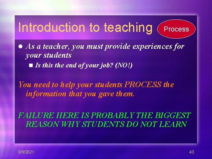Introduction to teaching l Process As a teacher, you must provide experiences for your