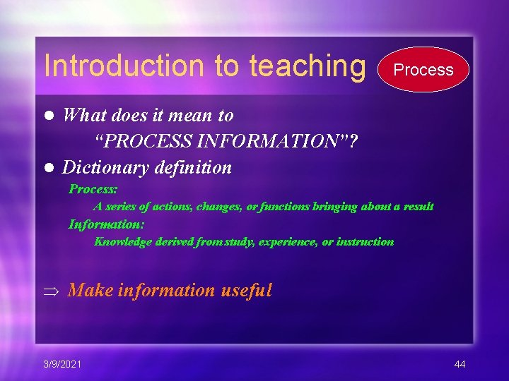 """Introduction to teaching Process What does it mean to """"PROCESS INFORMATION""""? l Dictionary definition"""