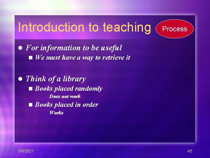 Introduction to teaching l For information to be useful n l Process We must