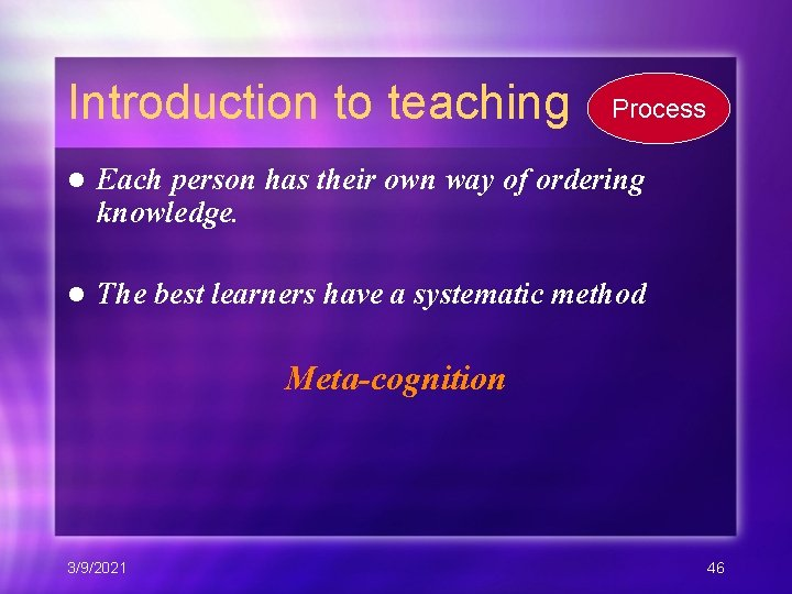 Introduction to teaching Process l Each person has their own way of ordering knowledge.