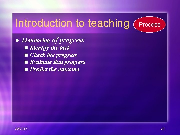 Introduction to teaching l Process Monitoring of progress n Identify the task n Check