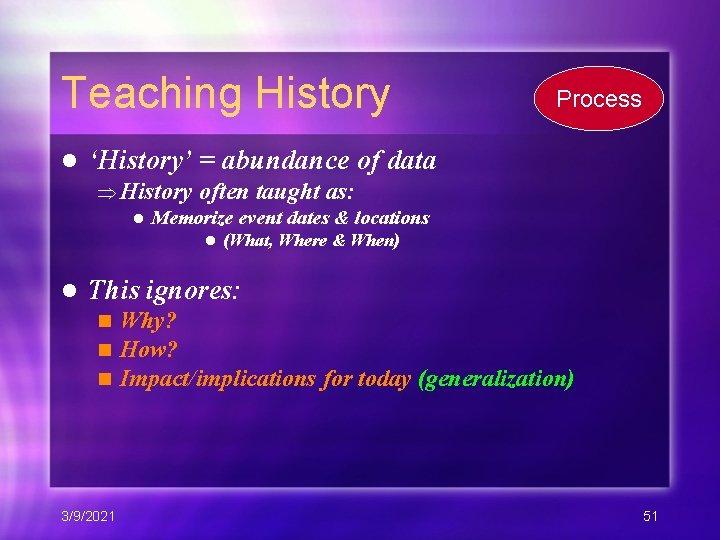Teaching History l Process 'History' = abundance of data History often taught as: l