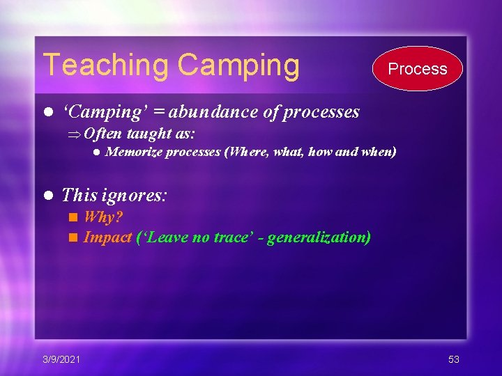 Teaching Camping l Process 'Camping' = abundance of processes Often taught as: l Memorize