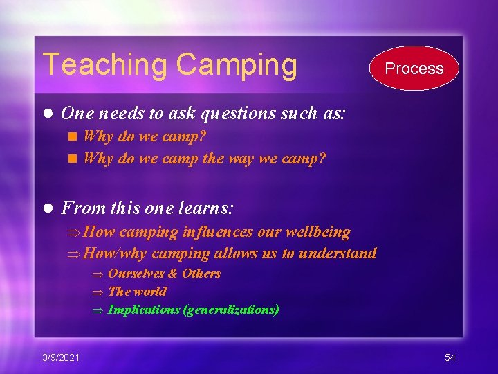 Teaching Camping l Process One needs to ask questions such as: Why do we