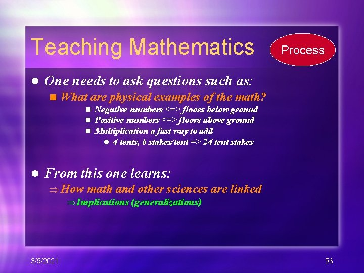 Teaching Mathematics l One needs to ask questions such as: n What are physical