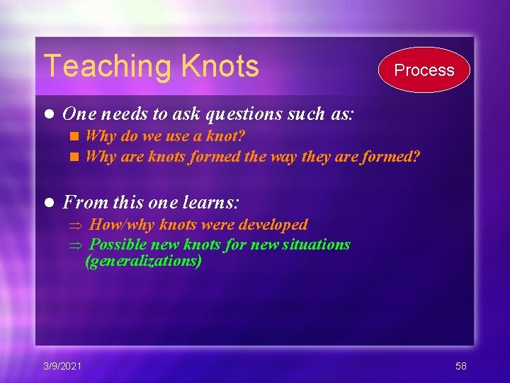 Teaching Knots l One needs to ask questions such as: n n l Process