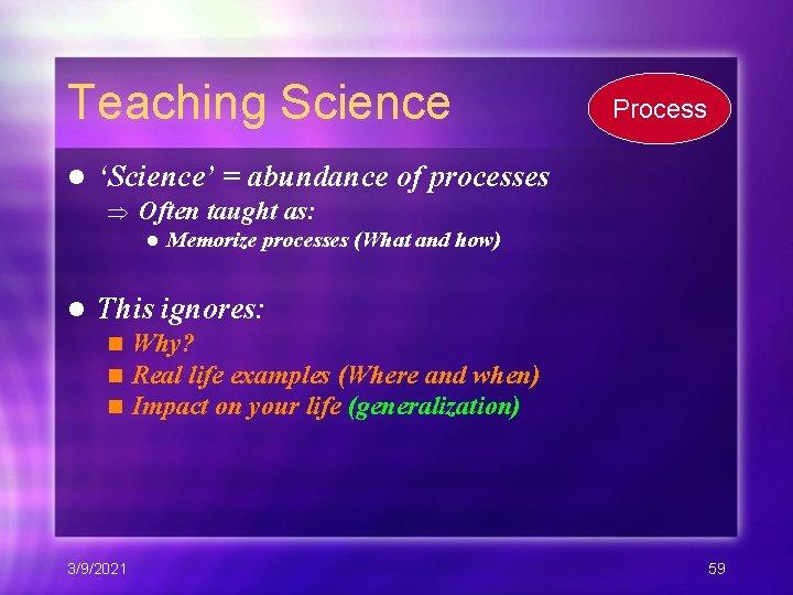 Teaching Science l Process 'Science' = abundance of processes Often taught as: l Memorize